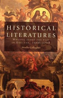 Historical Literatures: Writing About the Past in England, 1660-1740 (Paperback)