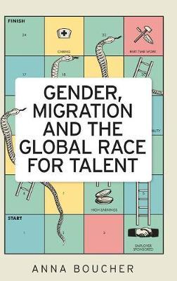 Gender, Migration and the Global Race for Talent (Hardback)