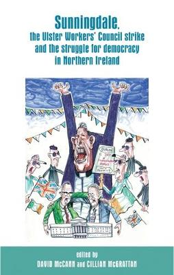 Sunningdale, the Ulster Workers' Council Strike and the Struggle for Democracy in Northern Ireland (Hardback)