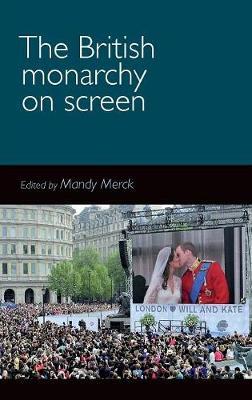 The British Monarchy on Screen (Hardback)