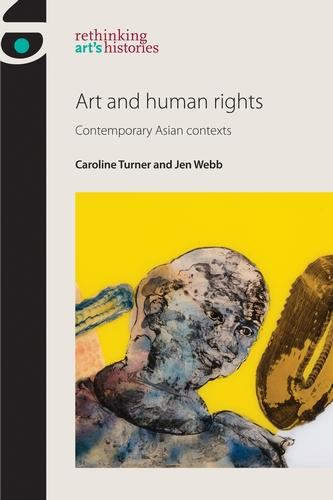 Art and Human Rights: Contemporary Asian Contexts - Rethinking Art's Histories (Paperback)