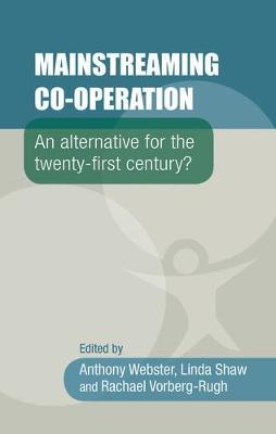 Mainstreaming Co-Operation: An Alternative for the Twenty-First Century? (Hardback)