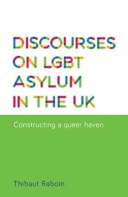 Discourses on Lgbt Asylum in the Uk: Constructing a Queer Haven (Hardback)