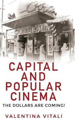 Capital and Popular Cinema: The Dollars are Coming! (Hardback)