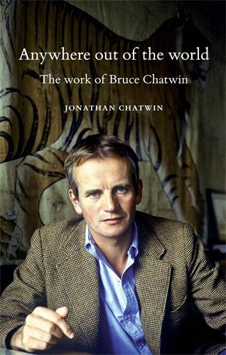Anywhere out of the World: The Work of Bruce Chatwin (Paperback)