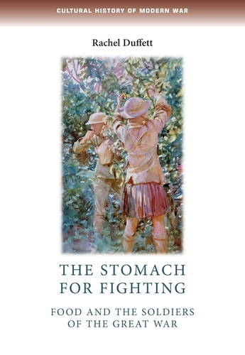 The Stomach for Fighting: Food and the Soldiers of the Great War - Cultural History of Modern War (Paperback)