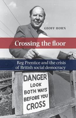 Crossing the Floor: Reg Prentice and the Crisis of British Social Democracy (Paperback)
