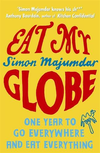 Eat My Globe: One Year to Go Everywhere and Eat Everything (Paperback)