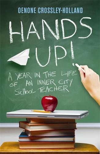 Hands Up!: A Year in the Life of an Inner City School Teacher (Paperback)