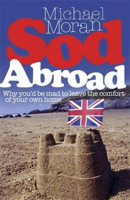 Sod Abroad: Why you'd be mad to leave the comfort of your own home (Paperback)