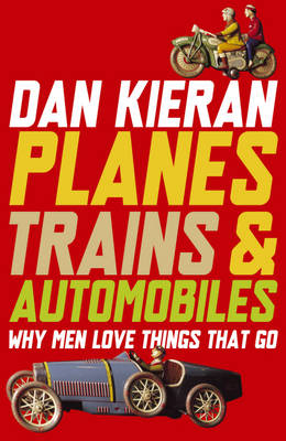 Planes, Trains and Automobiles: Why Men Love Things That Go (Paperback)
