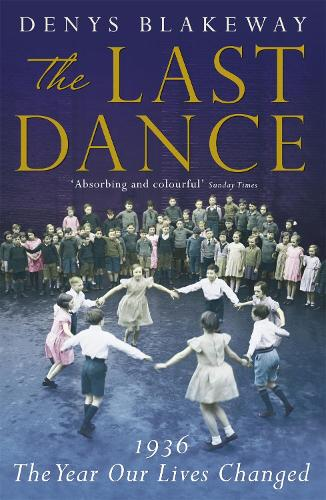 The Last Dance: 1936: The Year Our Lives Changed (Paperback)