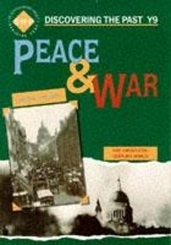 Peace and War: Discovering the Past for Y9 - Discovering the Past (Paperback)