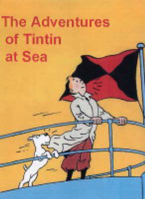 The Adventures of Tintin at Sea (Hardback)