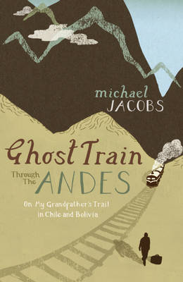 Ghost Train Through the Andes (Paperback)