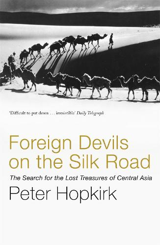 Foreign Devils on the Silk Road: The Search for the Lost Treasures of Central Asia (Paperback)