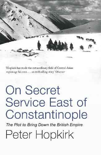 On Secret Service East of Constantinople: The Plot to Bring Down the British Empire (Paperback)