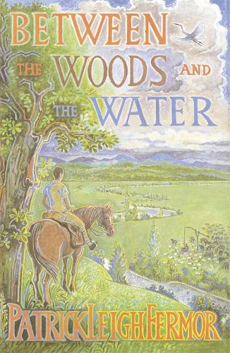 Between the Woods and the Water: On Foot to Constantinople from the Hook of Holland: The Middle Danube to the Iron Gates (Paperback)