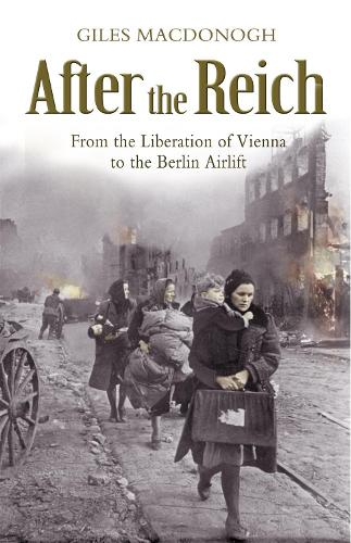After the Reich: From the Liberation of Vienna to the Berlin Airlift (Paperback)