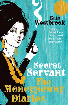 Secret Servant: The Moneypenny Diaries (Paperback)