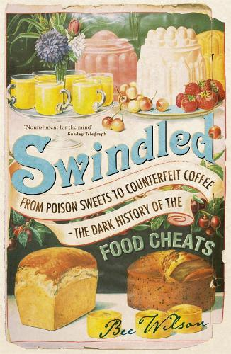 Swindled: From Poison Sweets to Counterfeit Coffee - The Dark History of the Food Cheats (Paperback)