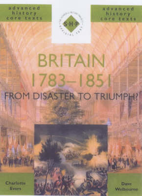Britain 1783-1851: From Disaster to Triumph? - SHP Advanced History Core Texts (Paperback)