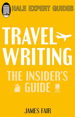 Travel Writing: The Insider's Guide (Paperback)