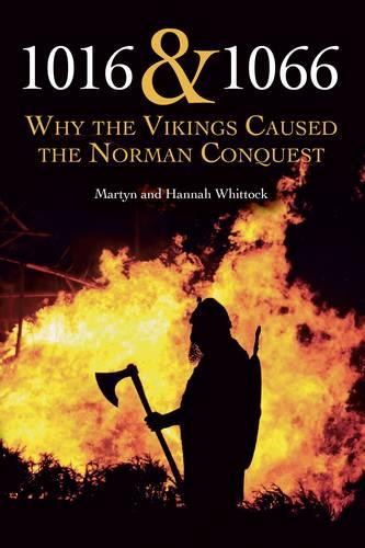 1016 and 1066: Why the Vikings Caused the Norman Conquest (Paperback)
