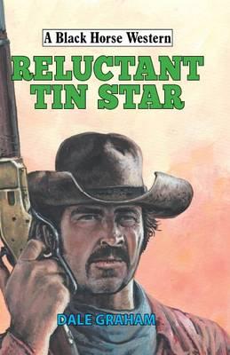 Reluctant Tin Star - A Black Horse Western (Hardback)