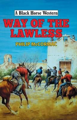 Way of the Lawless - A Black Horse Western (Hardback)