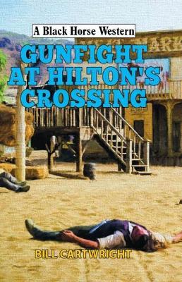 Gunfight at Hilton's Crossing - A Black Horse Western (Hardback)