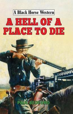A Hell of a Place to Die - A Black Horse Western (Hardback)