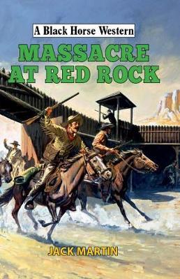 Massacre at Red Rock - A Black Horse Western (Hardback)