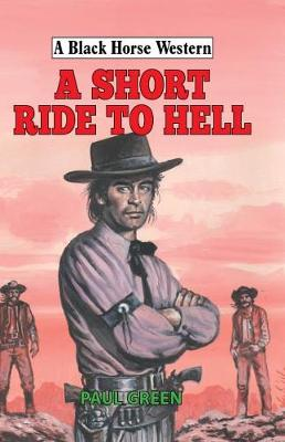 A Short Ride to Hell - A Black Horse Western (Hardback)