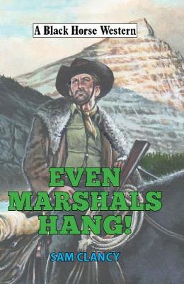Even Marshals Hang! - A Black Horse Western (Hardback)