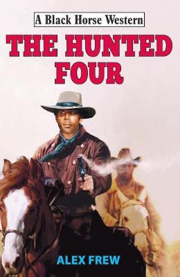 The Hunted Four - A Black Horse Western (Hardback)