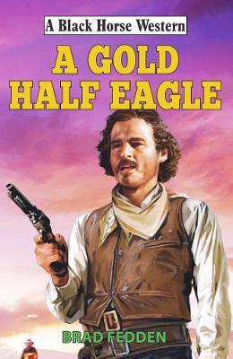 A Gold Half Eagle - A Black Horse Western (Hardback)