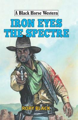 Iron Eyes the Spectre - A Black Horse Western (Hardback)