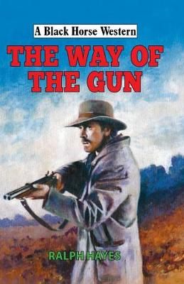 The Way of the Gun - A Black Horse Western (Hardback)
