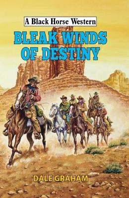Bleak Winds of Destiny - A Black Horse Western (Hardback)