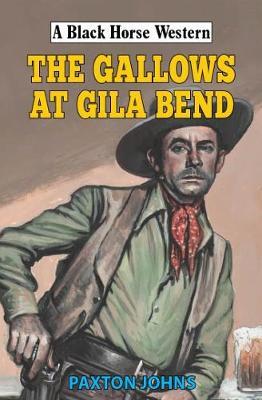 The Gallows at Gila Bend - A Black Horse Western (Hardback)