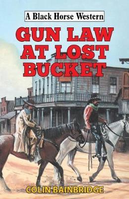Gun Law at Lost Bucket - A Black Horse Western (Hardback)