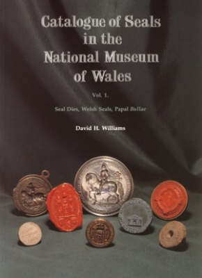 Catalogue of Seals in the National Museum of Wales: Seal Dies Welsh Seals, Papal Bullae pt. 1 (Paperback)