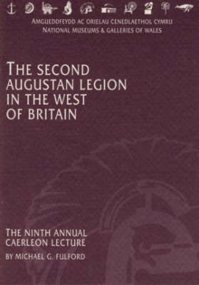 The Second Augustan Legion in the West of Britain: The Ninth Annual Caerleon Lecture - Annual Caerleon Lecture S. (Paperback)