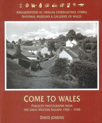 Come to Wales: Publicity Photographs from the Great Western Railway 1905-1940 (Paperback)