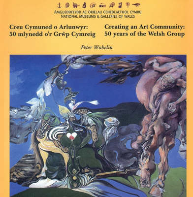 Creating an Art Community/Creu Cymuned O Arlunwyr: 50 Years of the Welsh Group/50 Mlynedd O'r Grwp Cymreig (Paperback)