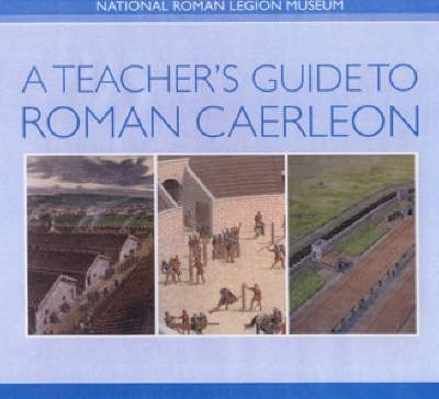 A Teacher's Guide to Roman Caerleon (Spiral bound)
