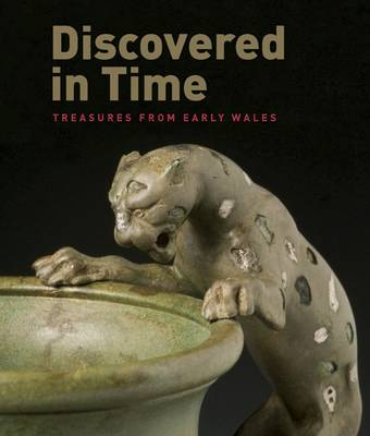 Discovered in Time: Treasures from Early Wales (Paperback)