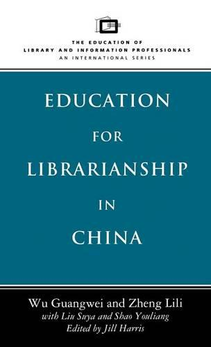 Education for Librarianship in China - Education of Library & Information Professionals: An International S. (Hardback)