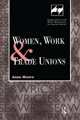 Women, Work and Trade Unions - Routledge Studies in Employment and Work Relations in Context (Hardback)